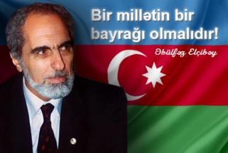 Əbülfəz Elçibəy: Bir millətin bir bayrağı olmalıdır